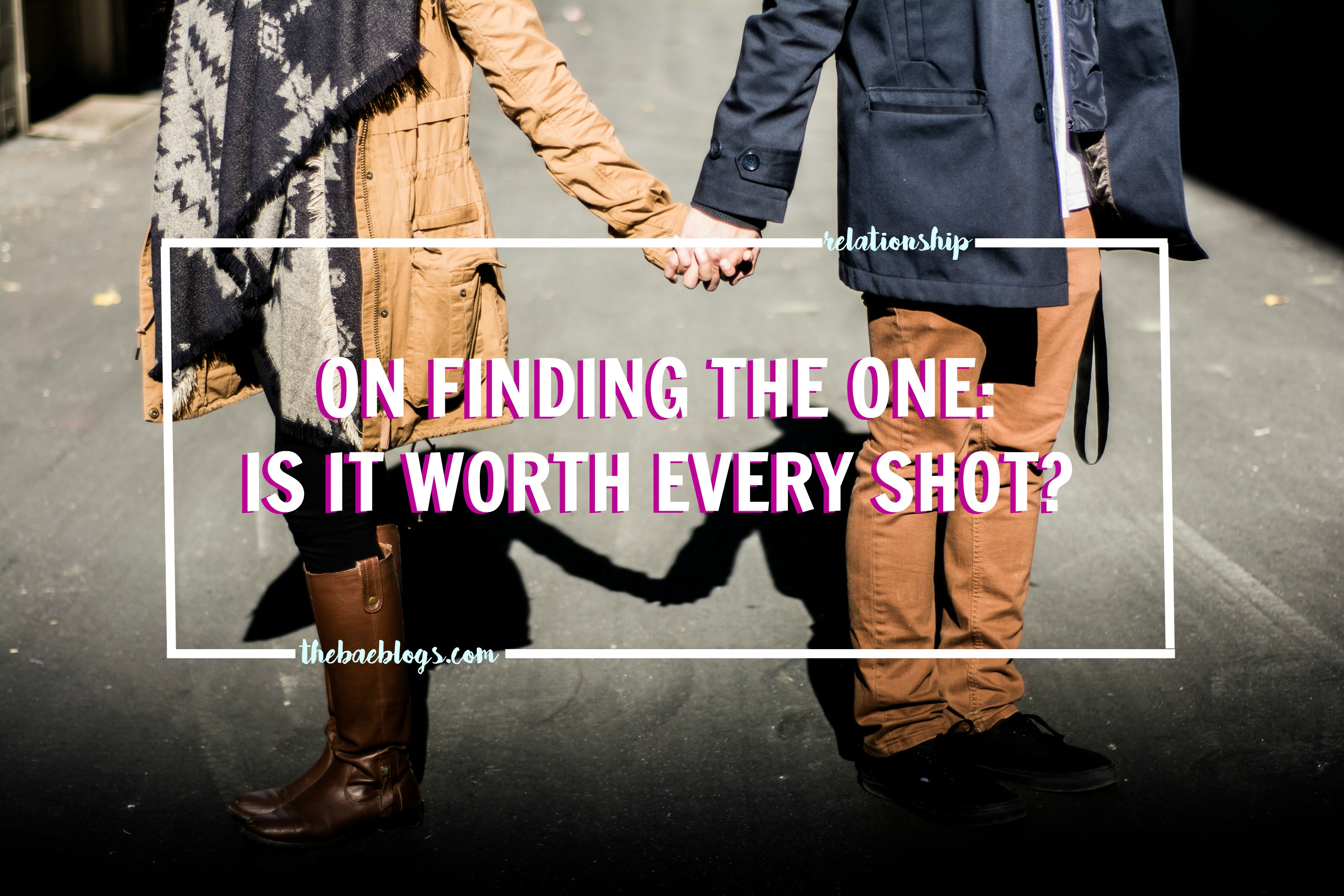 """On Finding """"The One"""": Is it worth every shot?"""