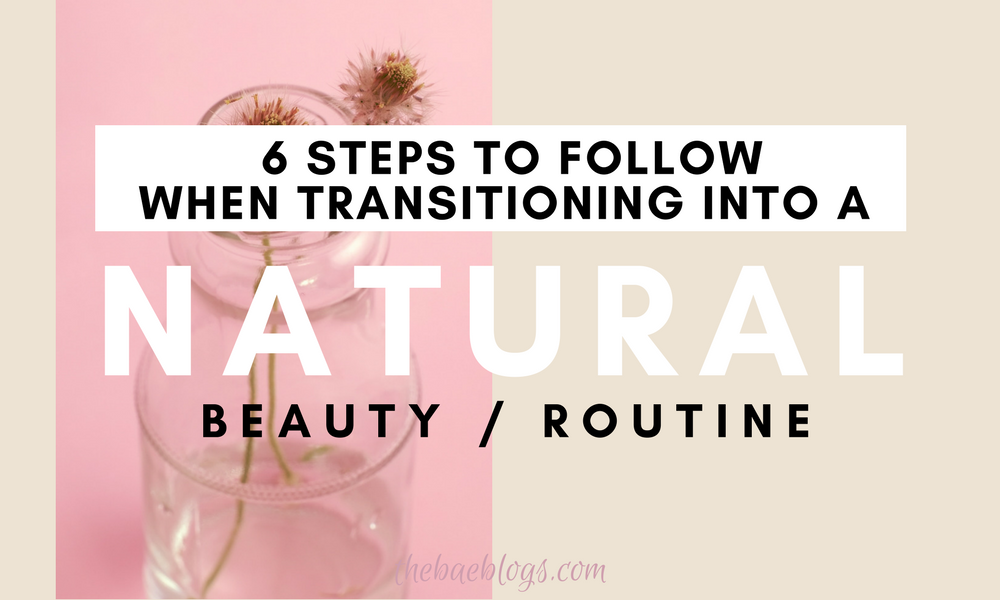 6 Steps To Follow When Transitioning Into A Natural Beauty Routine